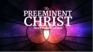 The Preeminent Christ (Colossians)